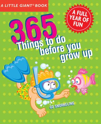 A Little Giant Book: 365 Things to Do Before You Grow Up: Explore, discover, try something new every day! (Little Giant Books)