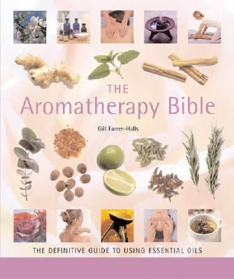 Aromatherapy Bible The Definitive Guide To Using Essential Oils