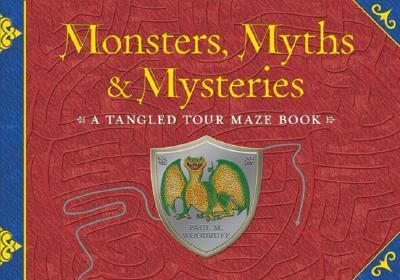 Monsters, Myths & Mysteries A Tangled Tour Maze Book