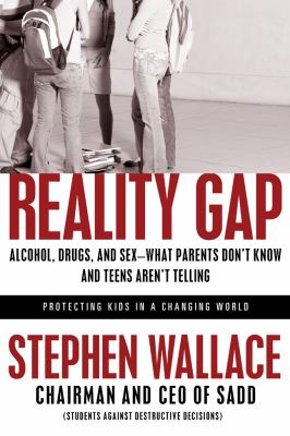Reality Gap: Alcohol, Drugs, and Sex--What Parents Don't Know and Teens Aren't Telling