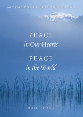 Peace in Our Hearts, Peace in the World: Meditations of Hope and Healing
