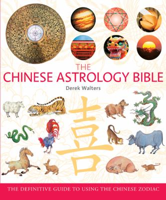 Chinese Astrology Bible: The Definitive Guide to Using the Chinese Zodiac