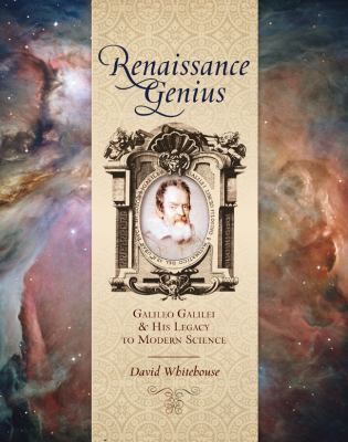 Renaissance Genius: Galileo Galilei & His Legacy to Modern Science