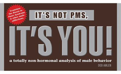 It's Not PMS, It's You!: A Totally Non-hormonal Analysis of Male Behavior