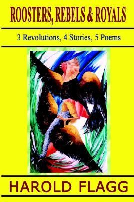 Roosters, Rebels & Royals 3 Revolutions, 4 Stories, 5 Poems