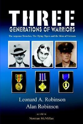 Three Generations of Warriors The Argonne Trenches, the Flying Tigers and the Skies of Vietnam