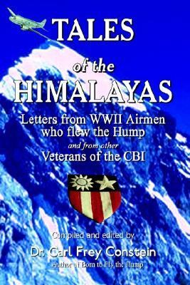 Tales of the Himalayas Letters from Wwii Airmen Who Flew the Hump and from Other Veterans of the Cbi