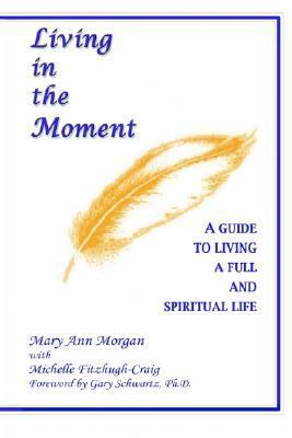 Living in the Moment A Guide to Living a Full and Spiritual Life