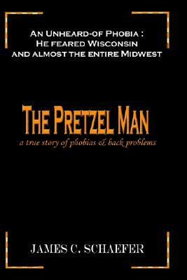 Pretzel Man A True Story of Phobias and Back Problems