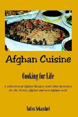 Afghan Cuisine Cook for Life  A Collection of Afghan Recipes (And Other Favorites) for the Novece Afghan and Non-Afghan Cook