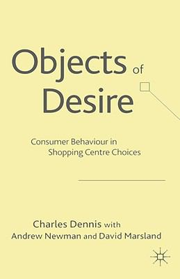 Objects Of Desire Consumer Behaviour In Shopping Centre Choices