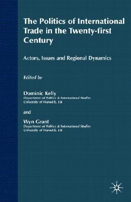 Politics of International Trade in the Twenty-First Century Actors, Issues and Regional Dynamics