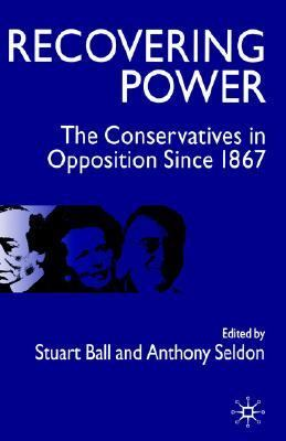 Recovering Power The Conservatives In Opposition Since 1867