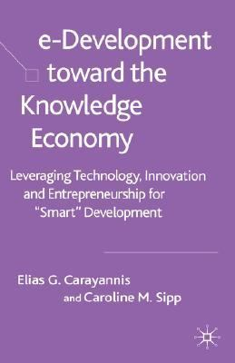 "e-Development Toward the Knowledge Economy Leverageing Technology, Innovation and Entrepreneurship for ""Smart"" Development"