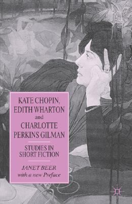 Kate Chopin, Edith Wharton And Charlotte Perkins Gilman Studies In Short Fiction