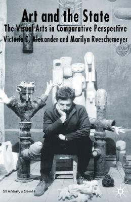 Art and the State: The Visual Arts in Comparative Perspective - Victoria D. Alexander - Hardcover