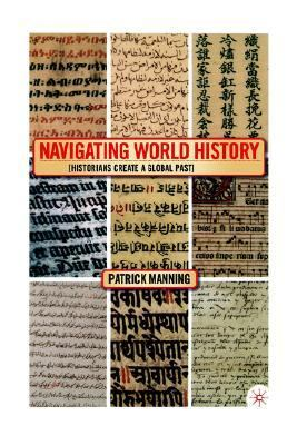 Navigating World History Historians Create a Global Past