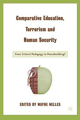 Comparative Education, Terrorism and Human Security From Critical Pedagogy to Peace Building