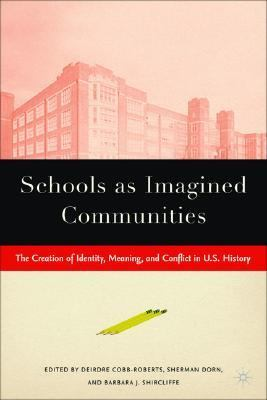 Schools As Imagined Communities The Creation Of Identity, Meaning, And Conflict In U.S. History