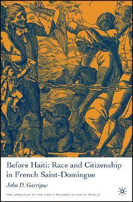 Before Haiti Race And Citizenship in French Saint-domingue