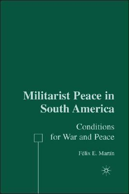Militarist Peace in South America Conditions for War and Peace