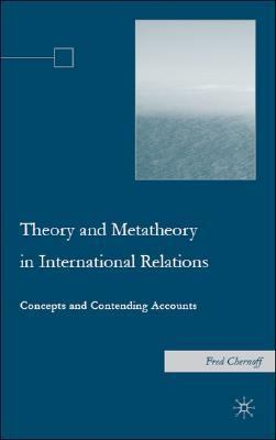 Theory and Meta-theory in International Relations Concepts and Contending Accounts