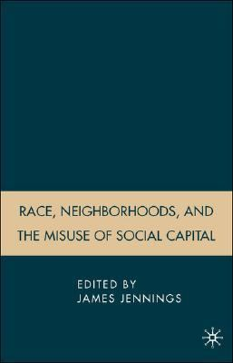 Race, Neighborhoods, and the Misuse of Social Capital