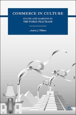 Commerce in Culture States and Markets in the World Film Trade