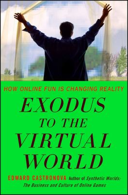 Exodus to the Virtual World How Online Fun Is Changing Reality