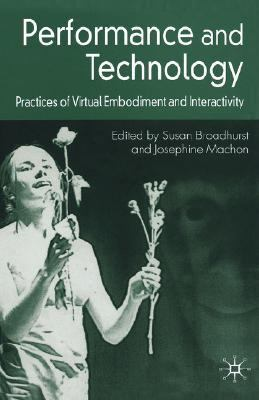 Performance And Technology Practices of Virtual Embodiment And Interactivity