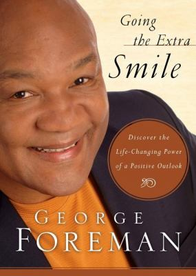 Going the Extra Smile Discovering the Life-changing Power of a Positive Outlook