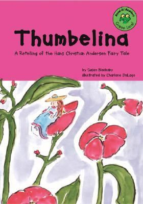 Thumbelina A Retelling of the Hans Christian Andersen Fairy Tale