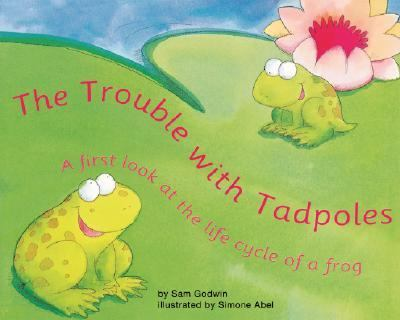 Trouble With Tadpoles A First Look at the Life Cycle of a Frog