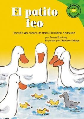 Patito Feo/the Ugly Duckling Version Del Cuento De Hans Christian Andersen /a Retelling of the Hans Christian Andersen Fairy Tale