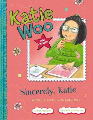 Sincerely, Katie : Writing a Letter with Katie Woo
