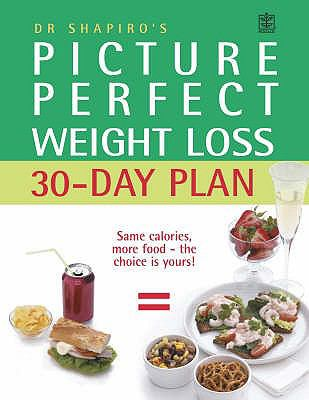 Dr. Shapiro's Picture Perfect Weight Loss 30 Day Plan: The Visual Programme for Permanent Weight Loss: Change the Eating Habits of a Lifetime in Just 30 Days