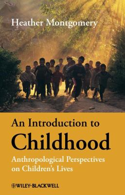 An Introduction to Childhood: Anthropological Perspectives on Childrens Lives