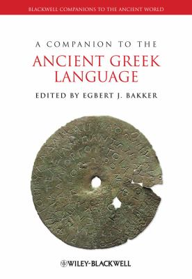 A Companion to the Ancient Greek Language (Blackwell Companions to the Ancient World)