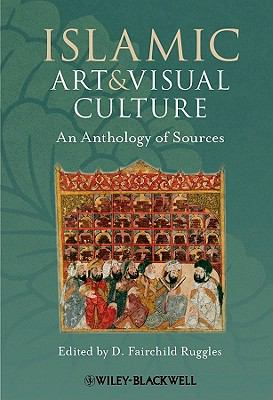 Islamic Art and Visual Culture : An Anthology of Sources