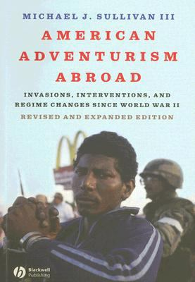 American Adventurism Abroad: Invasions, Interventions, and Regime Changes since World War II