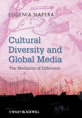 Cultural Diversity and Global Media: The Mediation of Difference
