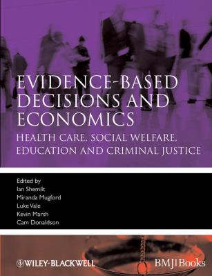 Evidence-based Decisions and Economics: Health care, social welfare, education and criminal justice (Evidence-Based Medicine)