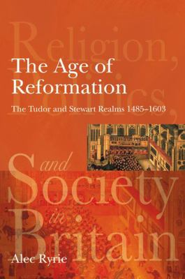 The Age of Reformation: The Tudor and Stewart Realms 1485-1603