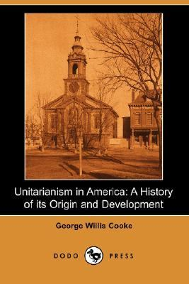 Unitarianism in America: A History of Its Origin and Development (Dodo Press)