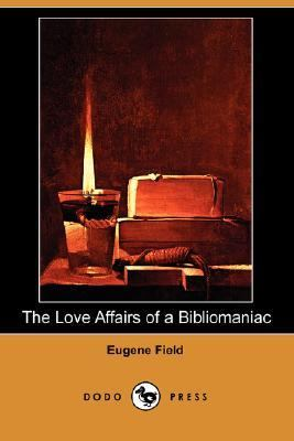 The Love Affairs of a Bibliomaniac (Dodo Press)
