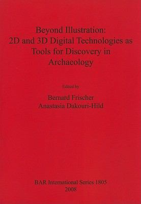 Beyond Illustration: 2d and 3d Digital Technologies as Tools for Discovery in Archaeology (bar s)