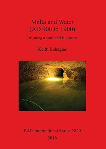 Malta and Water (AD 900 to 1900): Irrigating a semi-arid landscape (BAR International Series)