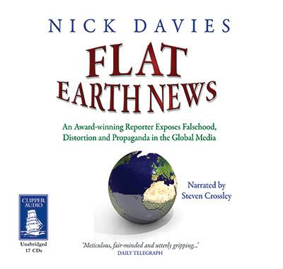 Flat Earth News : An Award-Winning Reporter Exposes Falsehood, Distortion and Propaganda in the Global Media
