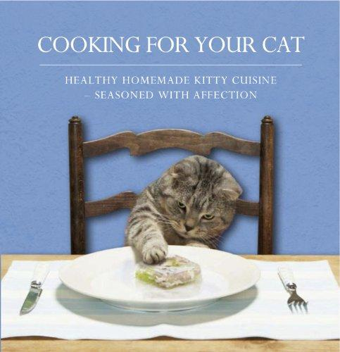 Cooking for Your Cat: Healthy Homemade Kitty Cuisine Seasoned with Affection