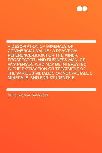A Description of Minerals of Commercial Value: a Practical Reference-book for the Miner, Prospector, and Business Man, or Any Person Who May Be ... or Non-metallic Minerals, and for Stude